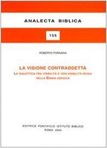 Copertina di 'La visione contraddetta. La dialettica fra visibilità e non-visibilità divina nella Bibbia ebraica'