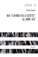 Dai «lavori usa e getta» al jobs act - Contini Bruno