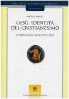 Gesù, identità del cristianesimo - Angelo Amato