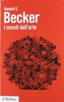 I mondi dell'arte - Becker Howard S.