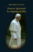 Pensieri spirituali. La risposta di Dio - Benedetto XVI (Joseph Ratzinger)