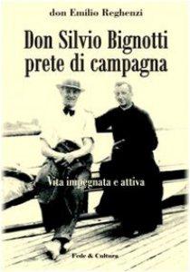 Copertina di 'Don Silvio Bignotti prete di campagna. Vita impegnata e attiva'