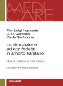 Copertina di 'La simulazione ad alta fedeltà in ambito sanitario. Guida pratica e casi clinici'