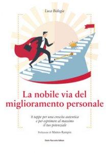 Copertina di 'La nobile via del miglioramento personale. 8 tappe per una crescita autentica e per esprimere al massimo il tuo potenziale'