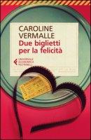 Due biglietti per la felicità - Vermalle Caroline