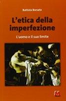 L' etica dell'imperfezione - Battista Borsato
