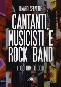 Copertina di 'Cantanti, musicisti e rock band. I 100 film più belli'
