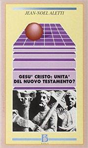Copertina di 'Gesù Cristo: l'unità del Nuovo Testamento?'