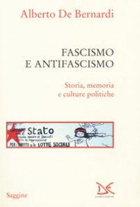 Copertina di 'Fascismo e antifascismo. Storia, memoria e culture politiche'