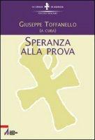 Speranza alla prova - Toffanello Giuseppe