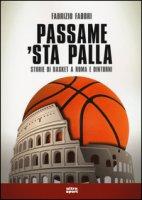 Passame 'sta palla. Storie di basket a Roma e dintorni - Fabbri Fabrizio