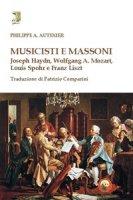 Musicisti e massoni. Joseph Haydn, Wolfgang A. Mozart, Louis Spohr e Franz Liszt - Autexier Philippe A.