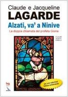 Alzati, va' a Ninive. La doppia chiamata del profeta Giona - Lagarde Claude, Lagarde Jacqueline
