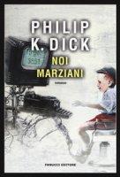 Noi marziani - Dick Philip K.