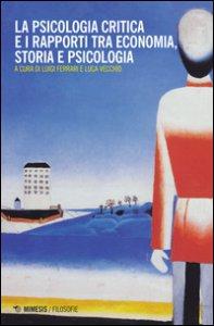 Copertina di 'La psicologia critica e i rapporti tra economia, storia e psicologia'