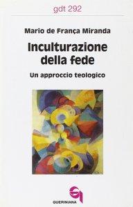 Copertina di 'Inculturazione della fede. Un approccio teologico (gdt 292)'