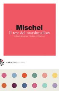 Copertina di 'Il test del marshmallow. Padroneggiare l'autocontrollo'