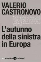 L' autunno della sinistra in Europa - Castronovo Valerio