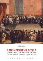 Abbondio Bevilacqua giornalista irriverente. Società, politica, economia e sport in Friuli