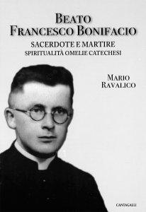 Copertina di 'Beato Francesco Bonifacio sacerdote e martire. Spiritualità omelie catechesi.'