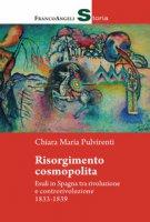 Risorgimento cosmopolita. Esuli in Spagna tra rivoluzione e controrivoluzione 1833-1839 - Pulvirenti Chiara Maria