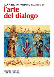 Copertina di 'L'arte del dialogo. Con la creazione, gli uomini, le Chiese'
