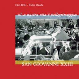 Copertina di 'La nostra vita è pellegrinaggio. San Giovanni XXIII. Ediz. illustrata'