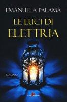 Le luci di Elettria - Palamà Emanuela