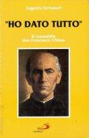 Ho dato tutto. Il venerabile don Francesco Chiesa - Eugenio Fornasari
