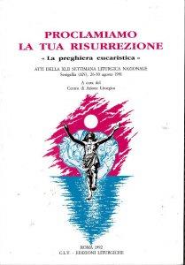 Copertina di 'Proclamiamo la tua risurrezione. La preghiera eucaristica'