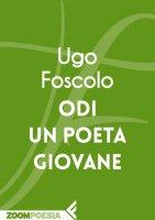 Odi un Poeta giovane - Ugo Foscolo