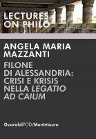 """Filone di Alessandria: crisi e krisis nella """"Legatio ad Caium"""" - Angela Maria Mazzanti"""