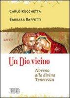 Un Dio vicino - Carlo Rocchetta, Barbara Baffetti