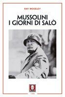 Mussolini. I giorni di Salò - Ray Moseley