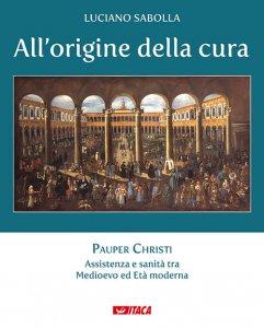Copertina di 'All'origine della cura. Pauper Christi'