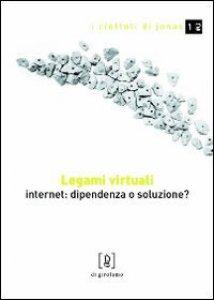 Copertina di 'Legami virtuali. Internet: dipendenza o soluzione?'