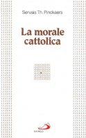 La morale cattolica - Pinckaers Servais