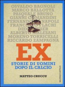 Copertina di 'Ex. Storie di uomini dopo il calcio'