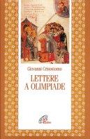 Lettere a Olimpiade - Giovanni Crisostomo (san)
