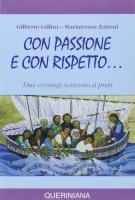Con passione e con rispetto... Due coniugi scrivono a preti - Gillini Gilberto, Zattoni Gillini Mariateresa