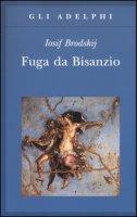 Fuga da Bisanzio - Brodskij Iosif