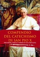 Compendio del catechismo di San Pio X. Preghiere, verità e norme di vita cristiana.