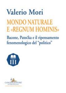 Copertina di 'Mondo naturale e «regnum hominis». Bacone, Patocka e il ripensamento fenomenologico del «politico»'