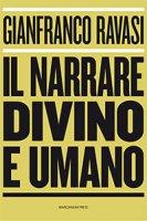 Il narrare divino e umano - Gianfranco Ravasi