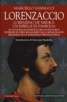 Lorenzaccio. Lorenzino de' Medici: un ribelle in famiglia - Vannucci Marcello