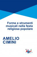 Forme e strumenti musicali nella festa religiosa popolare - Amelio Cimini
