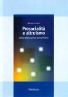 Prosocialità e altruismo. Guida all'educazione socioaffettiva - De Beni Michele