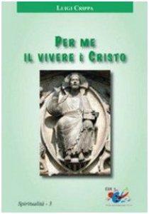 Copertina di 'Per me il vivere è Cristo'