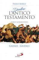 Dentro l'Antico Testamento. Giosuè - Giudici - Paolo Merlo
