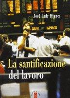 La santificazione del lavoro - Illanes José L.